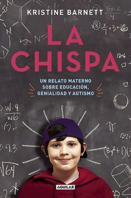 La Chispa. Un Relato Materno Sobre Educacion Genialidad y Autismo / The Spark - Barnett, Kristine
