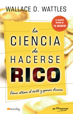 La Ciencia de Hacerse Rico - Wattles, Wallace D