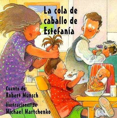 La Cola de Caballo de Estefania - Munsch, Robert, and Martchenko, Michael (Illustrator)