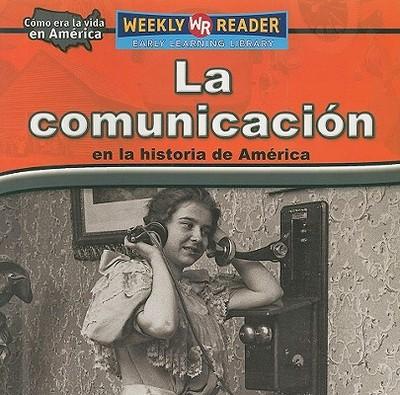 La Comunicacion en la Historia de America - Rau, Dana Meachen, and Nations, Susan (Consultant editor)