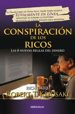 La Conspiraci?n de Los Ricos / Rich Dad's Conspiracy of the Rich: The 8 New Rule S of Money: Las 8 Nuevas Reglas del Dinero - Kiyosaki, Robert T