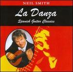La Danza: Spanish Guitar Classics - Neil Smith (guitar)