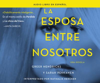 La Esposa Entre Nosotros (the Wife Between Us): Una Novela (a Novel) - Hendricks, Greer, and Pekkanen, Sarah, and Hencker, Nathalia (Narrator)