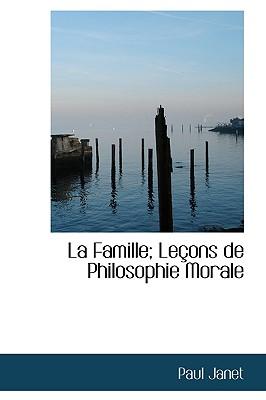 La Famille; Le Ons de Philosophie Morale - Janet, Paul