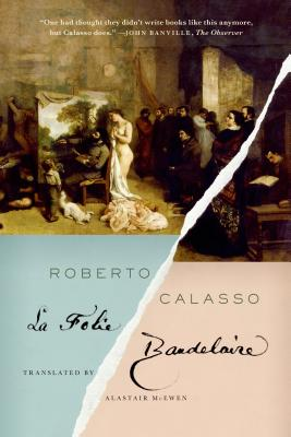 La Folie Baudelaire - Calasso, Roberto, and McEwen, Alastair (Translated by)