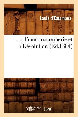 La Franc-Maconnerie Et La Revolution (Ed.1884) - D Estampes L, and Estampes, Louis D'
