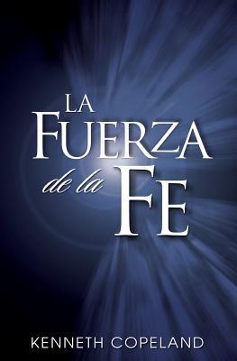 La Fuerza de La Fe: The Force of Faith (Spanish) - Copeland, Kenneth
