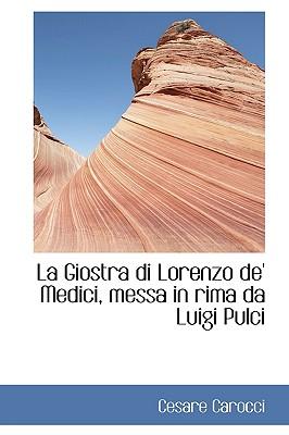 La Giostra Di Lorenzo de' Medici, Messa in Rima Da Luigi Pulci - Carocci, Cesare