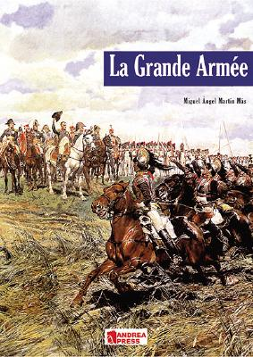 La Grande Armee: Introduction to Napoleon's Army - Mas, Miguel Angel Martin, and Fletcher, Ian (Prologue by)