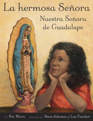 La Hermosa Senora: Nuestra Senora de Guadalupe - Mora, Pat, and Johnson, Steve (Illustrator), and Fancher, Lou (Illustrator)