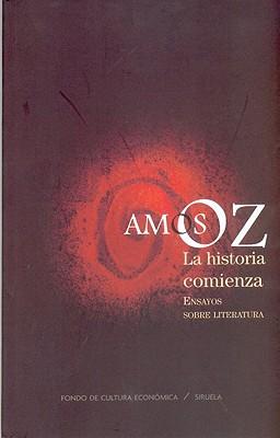 La Historia Comienza: Ensayos Sobre Literatura - Oz, Amos