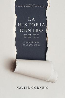 La Historia Dentro de Ti: Hay Más En Ti de Lo Que Crees (Spanish Language Edition, Story Within You (Spanish)) - Cornejo, Xavier, and McManus, Erwin Raphael (Foreword by)