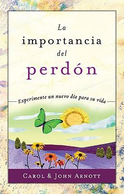La Importancia del Perdon - Arnott, Carol