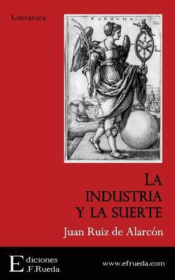 La Industria y La Suerte - Ruiz de Alarcon, Juan