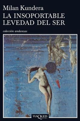 La Insoportable Levedad del Ser - Kundera, Milan