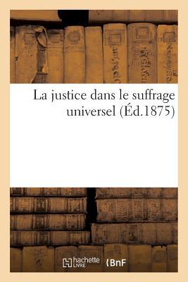 La Justice Dans Le Suffrage Universel - Allard, Louis-Ernest