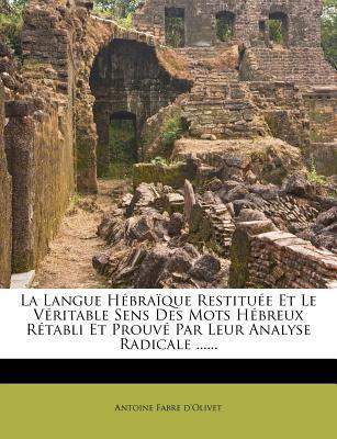 La Langue Hebraique Restituee Et Le Veritable Sens Des Mots Hebreux Retabli Et Prouve Par Leur Analyse Radicale ...... - D'Olivet, Antoine Fabre