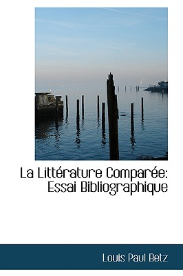 La Litterature Comparee: Essai Bibliographique - Betz, Louis Paul