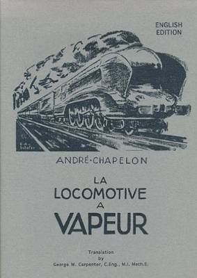 La Locomotive a Vapeur - Chapelon, A., and Carpenter, G.W. (Translated by)