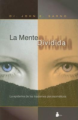 La Mente Dividida - Sarno, John E, Dr., M.D.