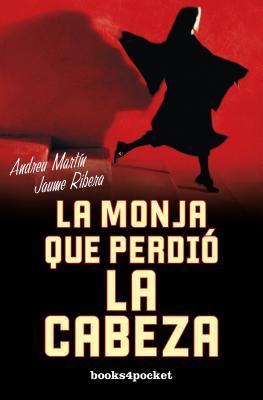 La Monja Que Perdio La Cabeza - Martin, Andreu, and Ribera, Jaume