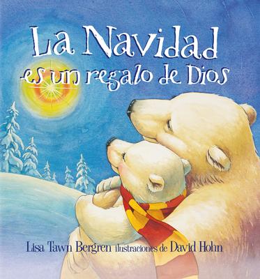 La Navidad Es un Regalo de Dios - Bergren, Lisa Tawn, and Hohn, David (Illustrator)