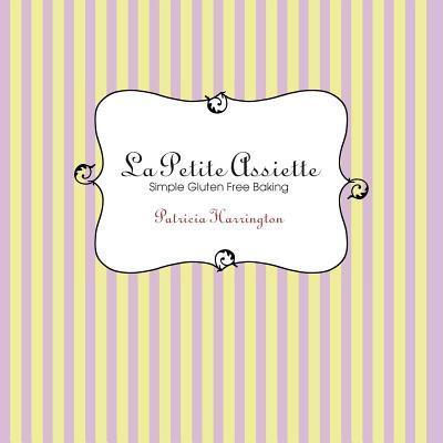 La Petite Assiette: Simple Gluten-Free Baking - Harrington, Patricia