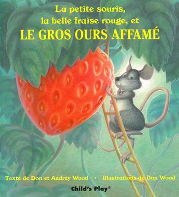La Petite Souris, La Belle Fraise Rouge, Et Le Gros Ours Affame - Wood, Audrey