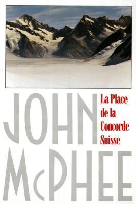 La Place de la Concorde Suisse - McPhee, John