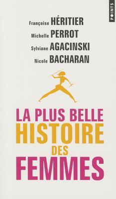 La Plus Belle Histoire Des Femmes - Heritier, Francoise, and Perrot, Michelle