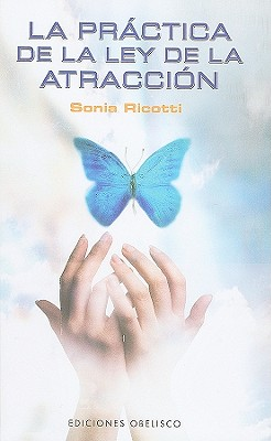 La Practica de la Ley de la Atraccion - Ricotti, Sonia