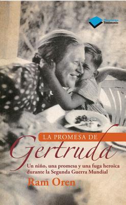 La Promesa de Gertruda: Un Nino, Una Promesa y Una Fuga Heroica Durante La Segunda Guerra Mundial - Oren, Ram, Professor