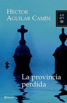 La Provincia Perdida - Aguilar Camin, Hector
