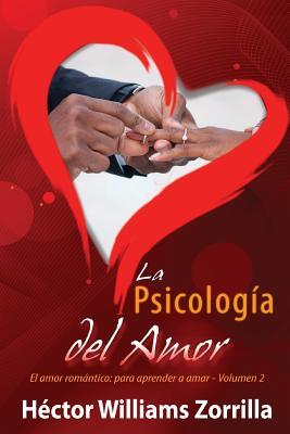 La Psicologia del Amor: El Amor Romantico: Para Aprender a Amar - Zorrilla, Hector Williams