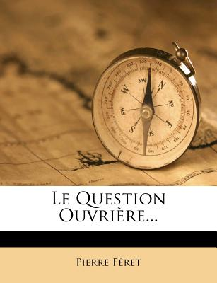 La Question Ouvriere - Feret, Pierre 1830-