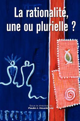 La Rationalite, Une Ou Plurielle? - Hountondji, Paulin (Editor)