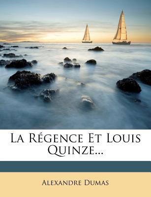 La Regence Et Louis Quinze... - Dumas, Alexandre