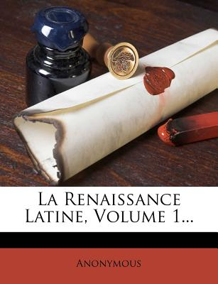 La Renaissance Latine, Volume 1 - Anonymous
