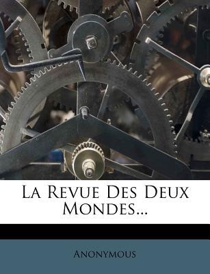 La Revue Des Deux Mondes... - Anonymous