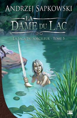 La Saga Du Sorceleur T05 La Dame Du Lac: La Saga Du Sorceleur - Sapkowski, Andrzej