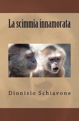 La Scimmia Innamorata - Schiavone, Dionisio