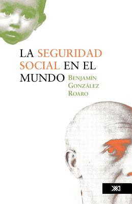 La Seguridad Social En El Mundo - Gonzalez Roaro, Benjammn