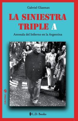 La Siniestra Triple a: Antesala del Infierno En La Argentina - Glasman, Gabriel