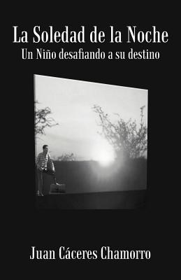 La Soledad de La Noche: Un Ni O Desafiando a Su Destino - Chamorro, Juan C