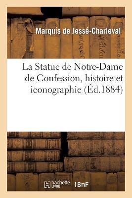 La Statue de Notre-Dame de Confession, Histoire Et Iconographie - Jesse-Charleval