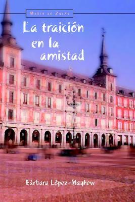 La Traici?n En La Amistad - de Zayas, Maria, and Lopez-Mayhew, Barbara (Editor)