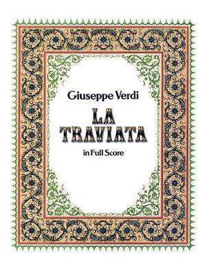 La Traviata in Full Score - Verdi, Giuseppe, and Opera and Choral Scores, and Verdi, Giuseppe (Composer)