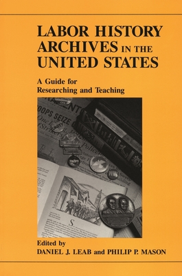 Labor History Archives in the United: States a Guide for Researching and Teaching - Motley, Archie (Contributions by), and Montgomery, Bruce P (Contributions by), and Volpe, Cassandra M (Contributions by)