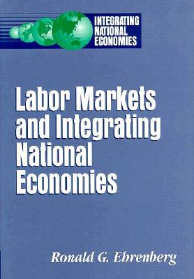 Labor Markets and Integrating National Economies - Ehrenberg, Ronald G