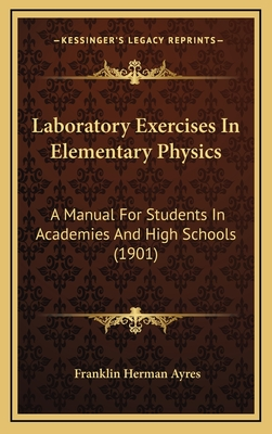 Laboratory Exercises in Elementary Physics: A Manual for Students in Academies and High Schools (1901) - Ayres, Franklin Herman